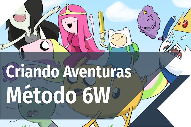 Criando Aventuras - Métodos 6W