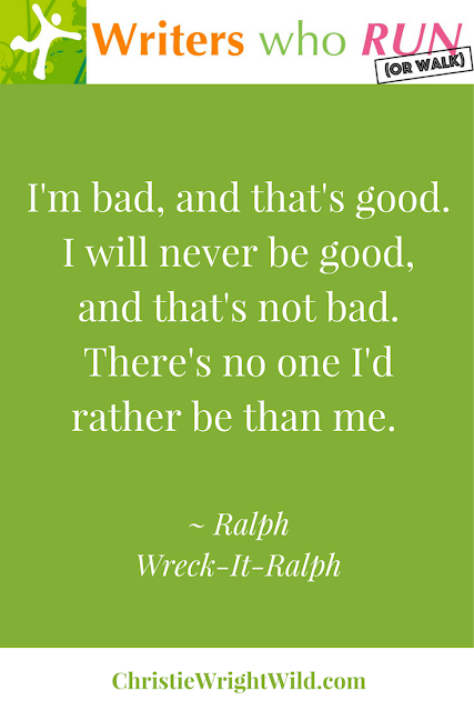 """I'm bad, and that's good. I will never be good, and that's not bad. There's no one I'd rather be than me."" ~ Ralph, Wreck-It-Ralph 