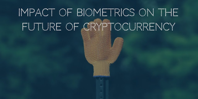 Impact of Biometrics on the future of Cryptocurrency