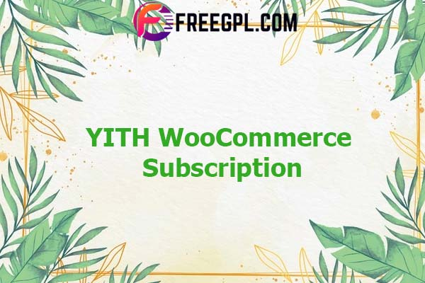 YITH WooCommerce Subscription Nulled Download Free