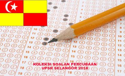 Koleksi Soalan Percubaan UPSR Selangor 2018 (Trial Paper)