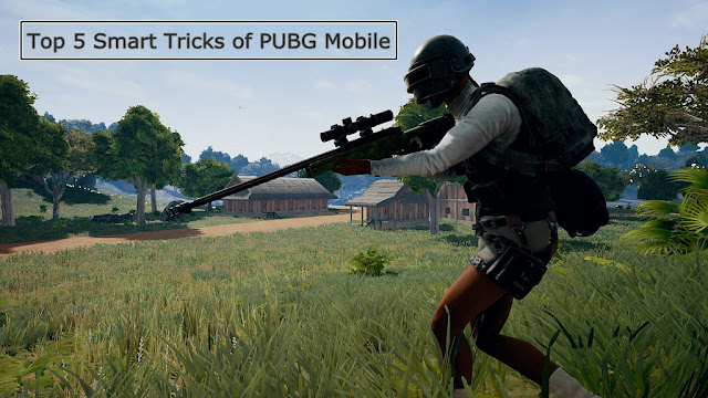 Top 5 Smart Tricks of PUBG Mobile to Win '