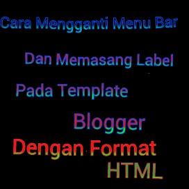Cara Mengganti Menu Bar dan Memasang Label Pada Template Blogger Dengan HTML