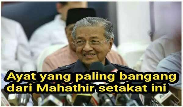 Ayat yang paling bangang dari Mahathir setakat ini