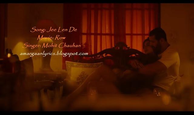 Jee Len De lyrics | Row | Mohit Chauhan