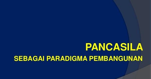 Contoh Pancasila Sebagai Paradigma Pembangunan Politik ...