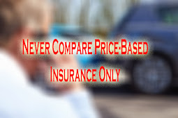 REMEMBER, Never Compare Price-Based Insurance Only