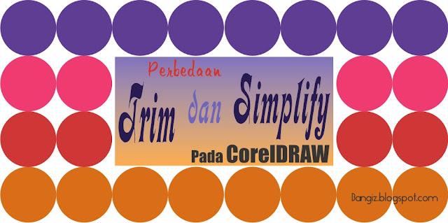 Perbedaan Trim dan Simplify Pada CorelDRAW