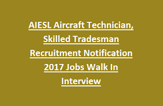AIESL Aircraft Technician, Skilled Tradesman Recruitment Notification 2017 Jobs Walk In Interview