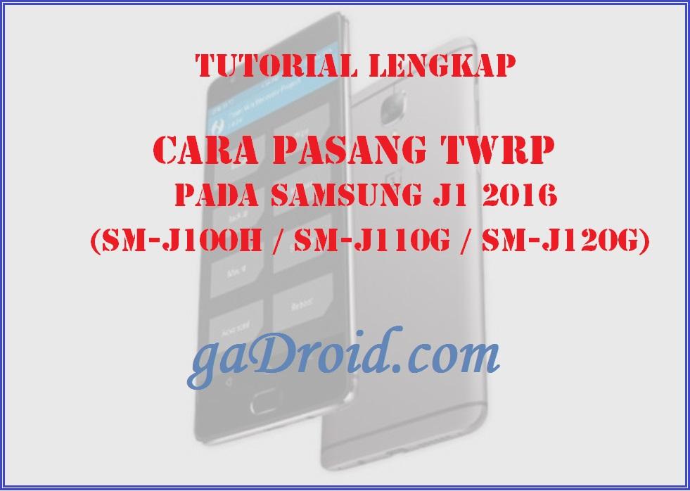 Panduan Pasang TWRP Samsung Galaxy J1 2016 (SM-J100H / SM-J110G / SM