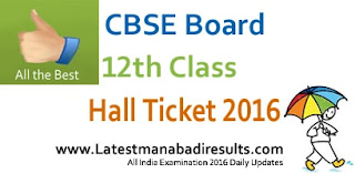 CBSE Board 12th Admit Card 2016, CBSE Class 12 Hall Ticket 2016