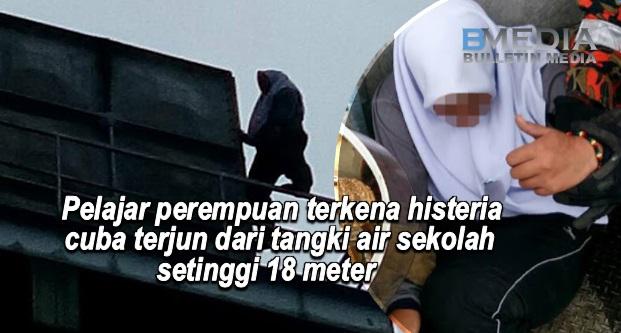 Video: Pelajar perempuan terkena histeria cuba terjun dari tangki air sekolah setinggi 18 meter