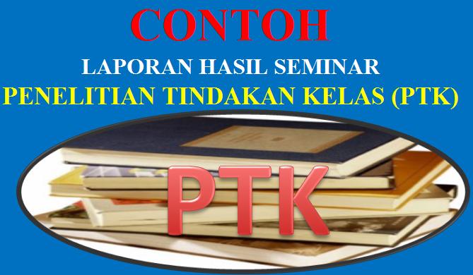 Contoh Laporan Hasil Seminar Ptk Sdn 1 Rejosari Grobogan