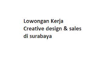 Lowongan Kerja Creative design & sales di surabaya