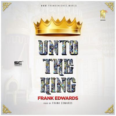 "PHOTO: Frank Edwards- ""Unto The King"""