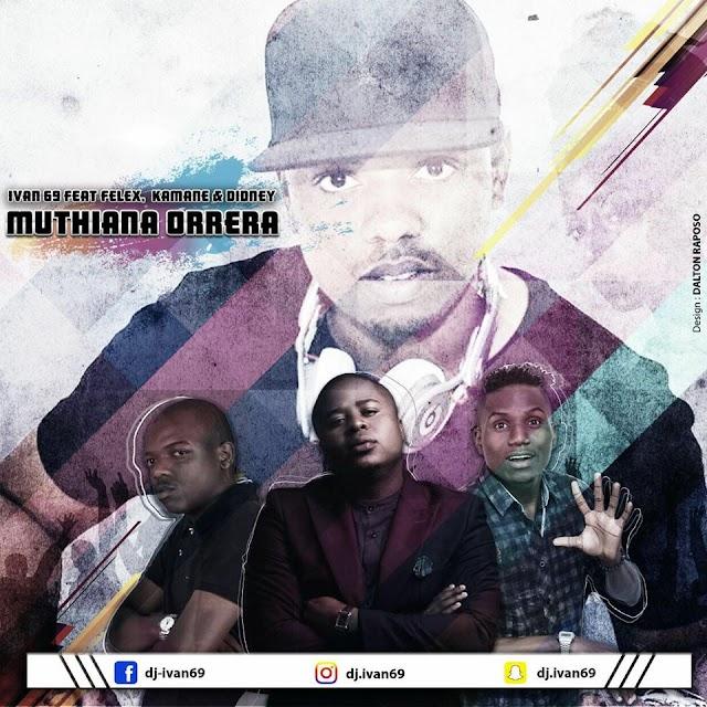 Dj Ivan-69 - Muthyana Orrera (feat Felex, Kamane & Didney) [Prod. Willjorge] [Samba] (2o18)-[WWW.MUSICAVIVAFM.BLOGSPOT.COM]