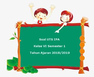 Soal UTS IPA Keals 6 Semester 1 Terbaru Tahun Ajaran 2018/2019