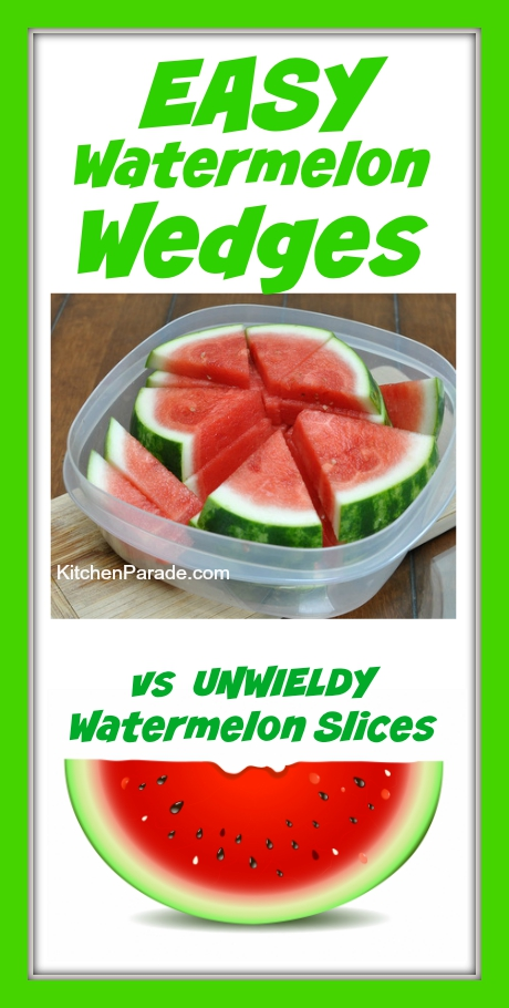 Summer Watermelon, easy wedges vs unwieldy slices. Another One Quick Tip @ KitchenParade.com.