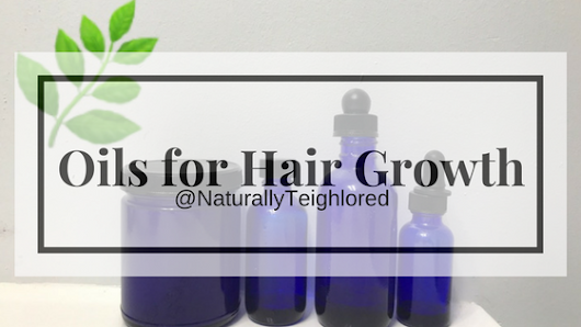 NaturallyTeighlored: 8 Most Know Oils for Amazingly Fast Hair Growth