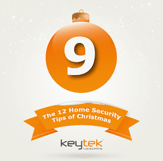 Tip 9 of The 12 Home Security Tips of Christmas from Keytek Locksmiths