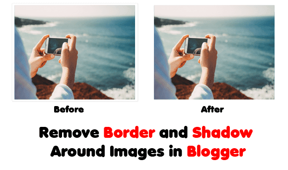 How to Remove Border and Shadow Around Images in Blogger