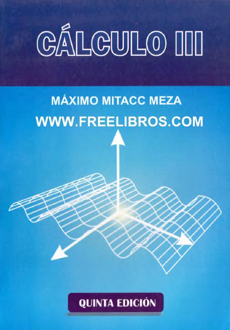 Cálculo III, 5ta Edición – Máximo Mitacc Meza