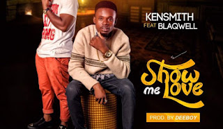 [Music] Kensmith X Blaqwell – Show Me Love (Prod. Exquisite Dj Deeboy)