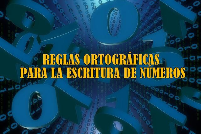 REGLAS ORTOGRÁFICAS PARA LA ESCRITURA DE NÚMEROS
