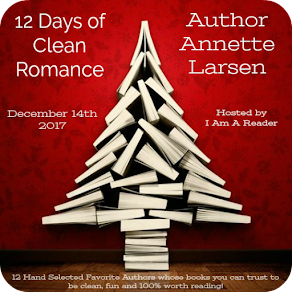 12 Days of Clean Romance - Day 10 featuring Annette K. Larsen - 14 December