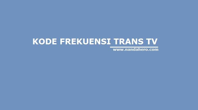 Frekuensi Trans TV Terbaru 2018 Mpeg-2 SD & Mpeg-4 HD di Satelit TELKOM 3S