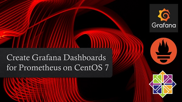 Install Grafana and Prometheus on CentOS 7