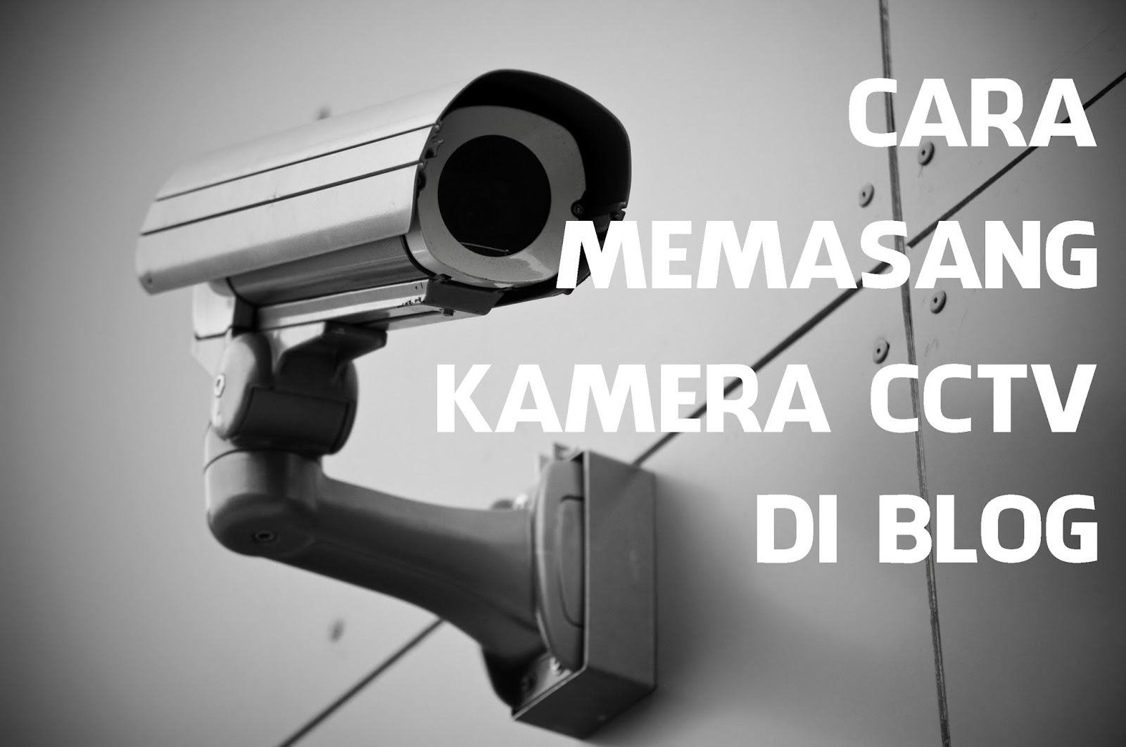 Cara Memasang Widget Kamera CCTV di Blog