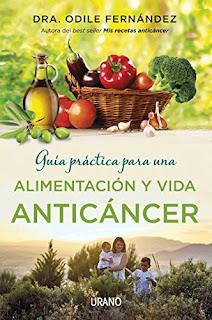 """""""Guía práctica para una alimentación y vida anticáncer"""" - Odile Fernández"""