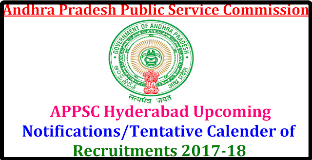 APPSC Hyderabad Tentative Calender of recruitments 2017-18| Andhra Pradesh Public Service Commission Hyd Recruitments calender list 2017-18| APPSC Groups Examinations, Tentative Notifications and Recruitments| Upcoming Notifications on Govt exams 2017-18| upcoming APPSC Notifications 2017-18 | AP Government Jobs Upcoming Notifications 2017-18 | Latest Government Jobs Upcoming Notifications 2017-18/2017/04/appsc-hyderabad-Latest-Governmentjobs-upcoming-notifications-tentative-calender-of-recruitments-2017-2018.html