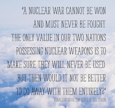 """A nuclear war cannot be won and must never be fought."" Ronald Reagan"