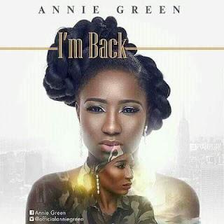 Music Premiere: Annie Green - I'm Back (Prod. By Burning Soundz)