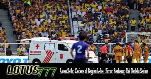 Awan Setho Cedera di Bagian Leher, Simon Berharap Tak Terlalu Serius