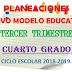 PLANEACIÓN NUEVO MODELO EDUCATIVO (Tercer Trimestre) 4° PRIMARIA CICLO ESCOLAR 2018-2019.