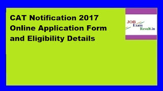CAT Notification 2017 Online Application Form and Eligibility Details