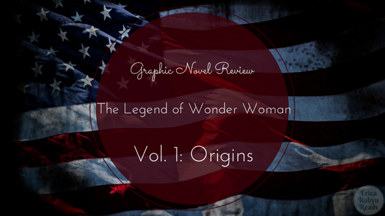 Graphic Novel Review of The Legend of Wonder Woman Vol. 1: Origins by Renae De Liz, Ray Dillon