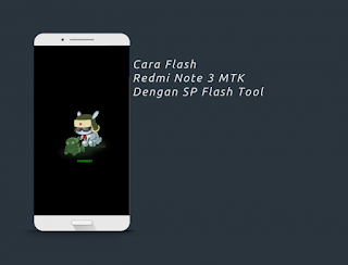 Cara Flash Redmi Note 3 MTK dengan SP Flash Tool