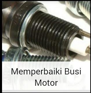 Memperbaiki Busi Motor