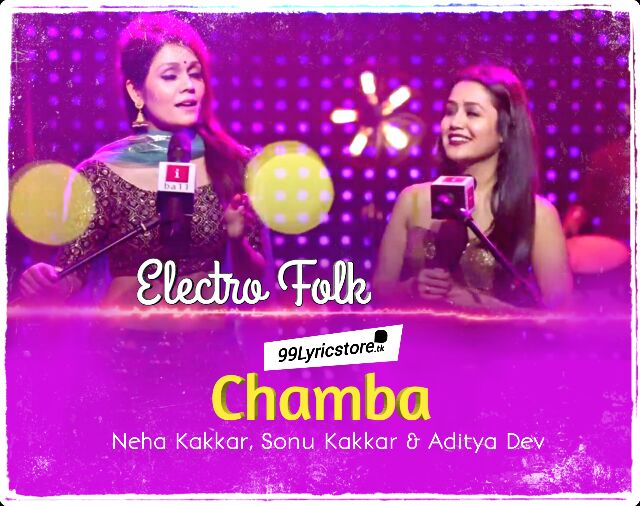 Electro Folk Song Lyrics, Chamba Electro Folk song lyrics, Chamba Neha Kakkar Sonu Kakkar Song Lyrics, Aditya Dev Electro Folk Song Lyrics,