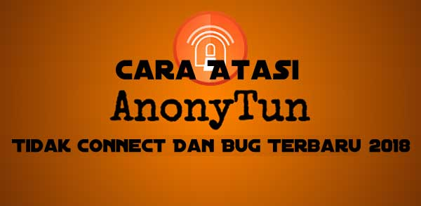 Cara Mengatasi AnonyTun Tidak Connect
