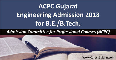 ACPC Gujarat Engineering Admission 2018 for B.E./B.Tech.