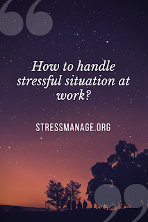 how to handle stressful situation at work