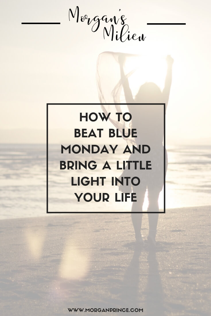 How To Beat Blue Monday And Bring A Little Light Into Your Life | Use these tips to make your Blue Monday a little brighter.