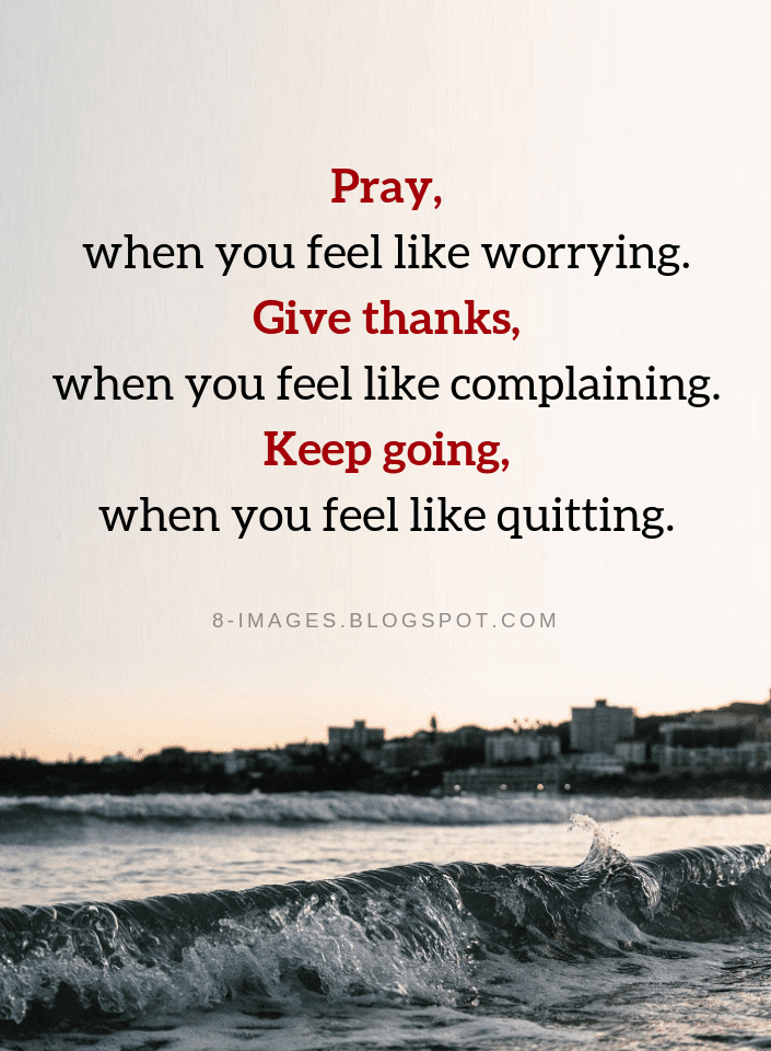 Pray When You Feel Like Worrying Give Thanks When You Feel Like