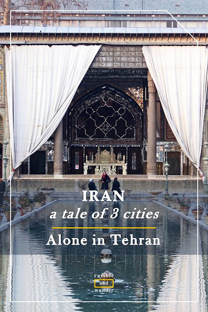 Iran: Alone in Tehran - Ramble and Wander