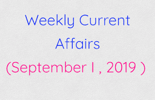 Weekly Current Affairs (September I , 2019 )